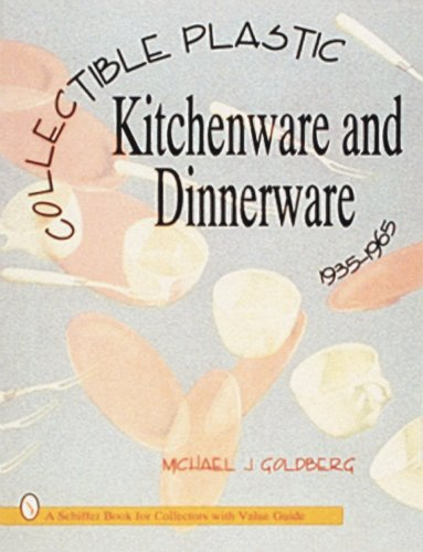 Compare Textbook Prices for Collectible Plastic Kitchenware and Dinnerware, 1935-1965 Schiffer Book for Collectors With Value Guide 1st Edition ISBN 9780887408434 by Goldberg, Michael J