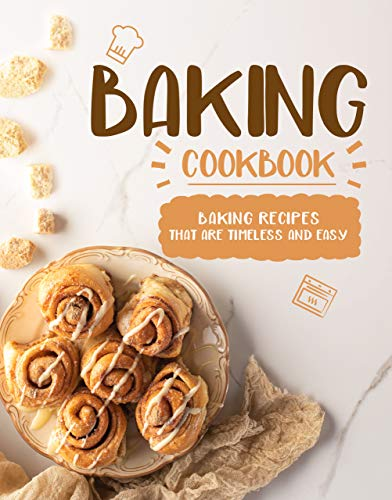 Baking Cookbook: Baking Recipes that are Timeless and Easy (2nd Edition)