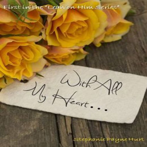 With All My Heart...     Lean On Him, Book 1              By:                                                                                                                                 Stephanie Hurt                               Narrated by:                                                                                                                                 Roni Gallimore                      Length: 2 hrs and 26 mins     6 ratings     Overall 3.3