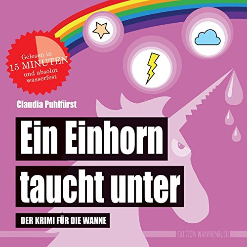 Ein Einhorn taucht unter: Der Krimi für die Wanne (wasserfest - Badebuch für Erwachsene)...