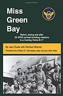 Miss Green Bay: Before, during and after 32 WWII combat bombing missions in a Coming Home B-17