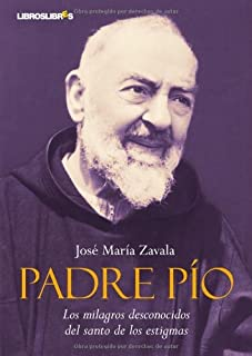 Padre Pío: Los milagros desconocidos del santo de los estigmas (Spanish Edition)