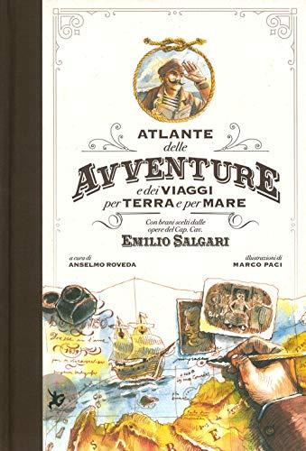 Atlante delle avventure e dei viaggi per terra e per mare. Con brani scelti dalle opere del Cap. Cav. Emilio Salgari. Ediz. a colori