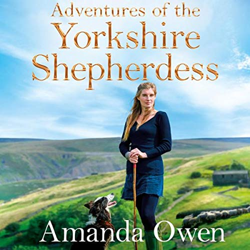 Adventures Of The Yorkshire Shepherdess                   By:                                                                                                                                 Amanda Owen                           Length: 10 hrs     Not rated yet     Overall 0.0
