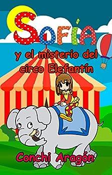 Sofía y el misterio del circo Elefantín (Sofía y sus misterios nº 3) de [Conchi Aragón]