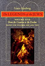 The Legends of the Jews: From the Creation to Exodus: Notes for Volumes 1 and 2 (Volume 5)
