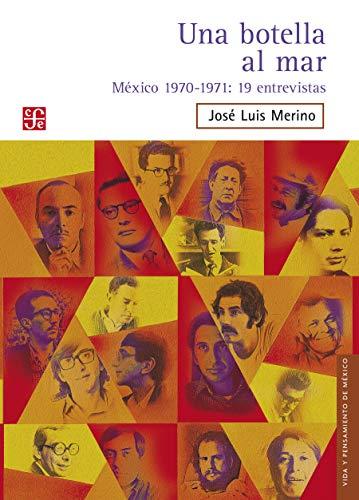 Una botella al mar. México 1970-1971: 19 entrevistas (Vida y Pensamiento de México)