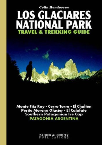 Los Glaciares National Park Travel & Trekking Guide: Fitz Roy, Cerro Torre, Patagonian Ice Cap, Patagonia, Calafate, Chalten