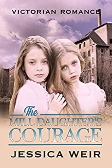 The Mill Daughter's Courage by [Jessica Weir]