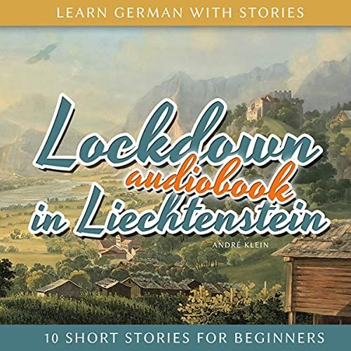 Learn German with Stories: Lockdown in Liechtenstein - 10 Short Stories for Beginners (Dino lernt Deutsch 11) (German Edition) Titelbild