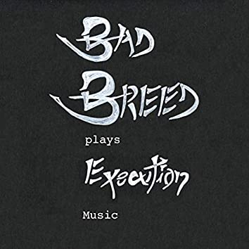 Bad Breed Plays Execution Music