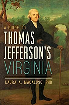 A Guide to Thomas Jefferson's Virginia (History & Guide) by [Laura A. Macaluso]