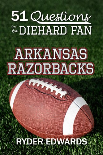 51 QUESTIONS FOR THE DIEHARD FAN: ARKANSAS RAZORBACKS (English Edition)