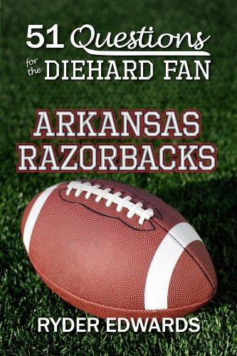 51 QUESTIONS FOR THE DIEHARD FAN: ARKANSAS RAZORBACKS (English Edition)