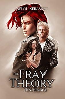 The Fray Theory: Resonance by [Nelou Keramati]