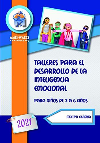 Talleres para el desarrollo de la inteligencia emocional 2021: Para niños de 3 a 6 años (Biblioteca AMEI-WAECE)