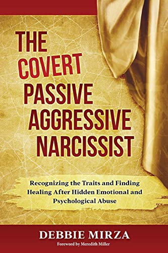 Compare Textbook Prices for The Covert Passive-Aggressive Narcissist: Recognizing the Traits and Finding Healing After Hidden Emotional and Psychological Abuse  ISBN 9780998621340 by Mirza, Debbie