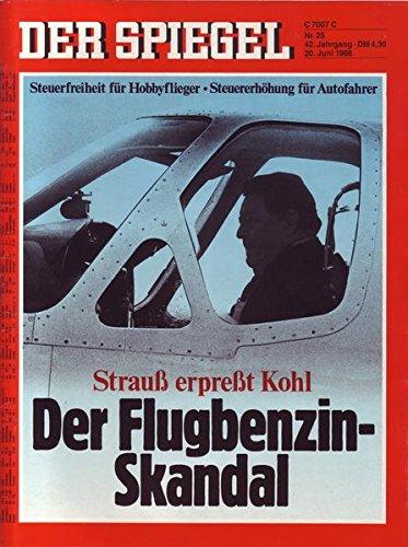 Der Spiegel Nr. 25/1988 20.06.1988 Strauß erpreßt Kohl Der Flugzeugbenzin-Skandal
