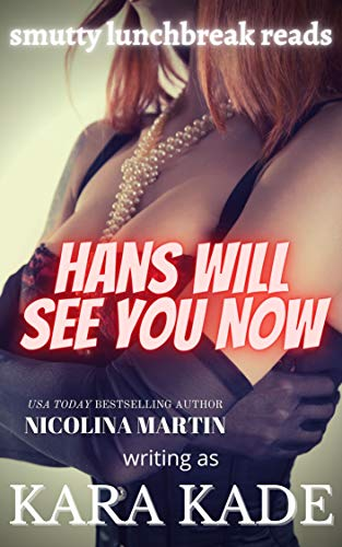 Hans Will See You Now: A Massage Parlor Naughty Tale (Smutty Lunchbreak Reads) (English Edition)