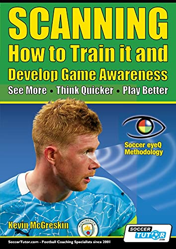 SCANNING - How to Train it and Develop Game Awareness: See More, Think Quicker, Play better