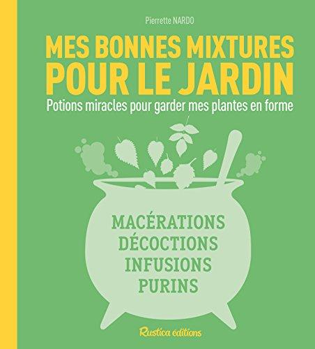 Mes bonnes mixtures pour le jardin (Jardin (hors collection)) (French Edition)