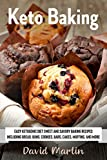 Keto Baking: Easy Keto Diet Sweet and Savory Baking Recipes including Bread, Buns, Cookies, Bars, Cakes, and Muffins (Bread Baking Cookbooks Book 3)