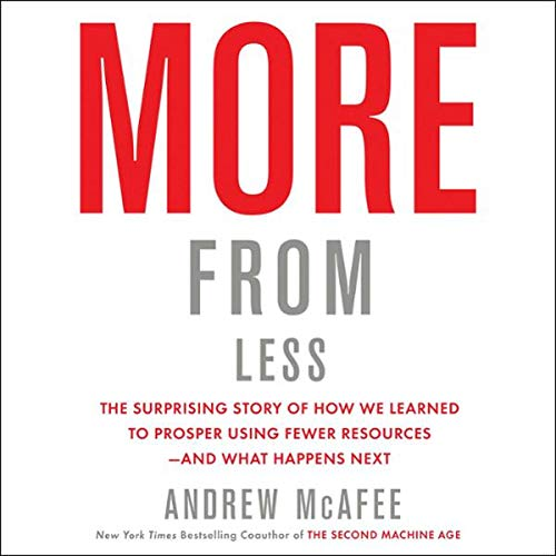 More from Less     How We Learned to Create More Without Using More              De :                                                                                                                                 Andrew McAfee                           Durée : 8 h     Pas de notations     Global 0,0