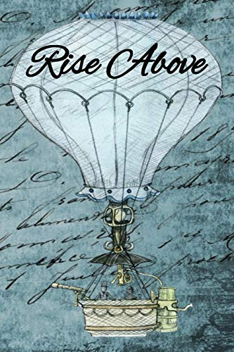 Rise Above: The perfect steampunk hot air balloon journal to express your thoughts, emotions, ideas or adventures