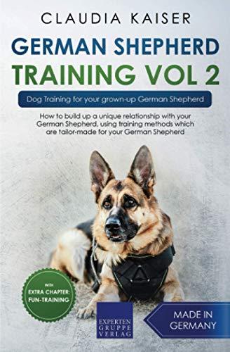 German Shepherd Training Vol. 2: Dog Training for your grown-up German Shepherd (German Shepherd Dog Training)