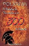 A Batalha de Termópilas e os 300 de Esparta - POLÍMNIA (Portuguese Edition)