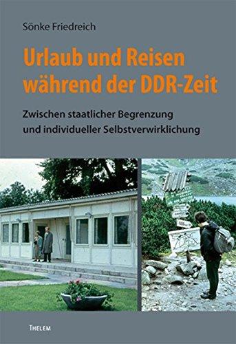 Urlaub und Reisen während der DDR-Zeit: Zwischen staatlicher Begrenzung und individueller Selbstverwirklichung (Bausteine aus dem Institut für Sächsische Geschichte und Volkskunde)
