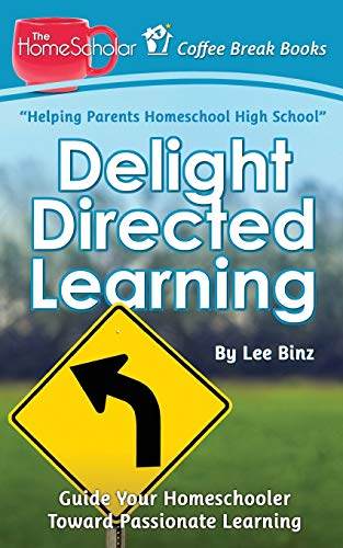 Delight Directed Learning Guide Your Homeschooler Toward Passionate Learning Coffee Break Books Volume 2