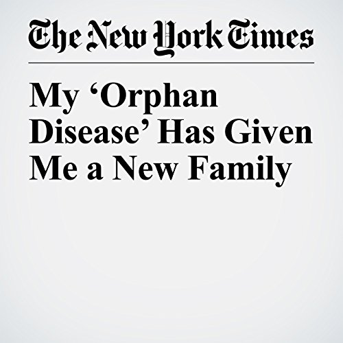 My 'Orphan Disease' Has Given Me a New Family copertina