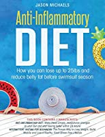 Anti-Inflammatory Diet: How You Can Lose Up to 25lbs and Reduce Belly Fat Before Swimsuit Season