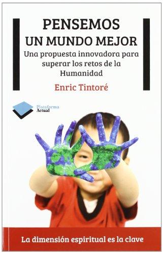 Pensemos un mundo mejor: Una propuesta innovadora para superar los retos de la humanidad (Actual)
