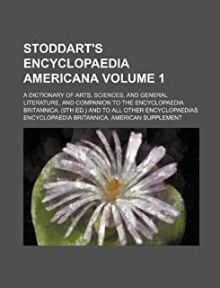 Stoddart's Encyclopaedia Americana Volume 1; A Dictionary of Arts, Sciences, and General Literature, and Companion to the ...
