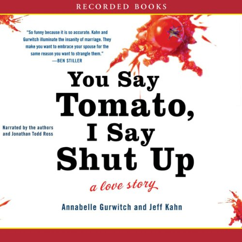 You Say Tomato, I Say Shut Up     A Love Story              By:                                                                                                                                 Annabelle Gurwitch,                                                                                        Jeff Kahn                               Narrated by:                                                                                                                                 Annabelle Gurwitch,                                                                                        Jeff Kahn,                                                                                        Todd Ross                      Length: 9 hrs and 8 mins     36 ratings     Overall 3.5
