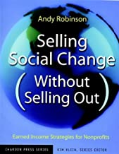 Selling Social Change (Without Selling Out): Earned Income Strategies for Nonprofits (Kim Klein's Fundraising Series Book 8)