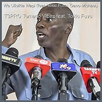 We Ulisikia Wapi (feat. Toxic Fuvu, Gano Michael)