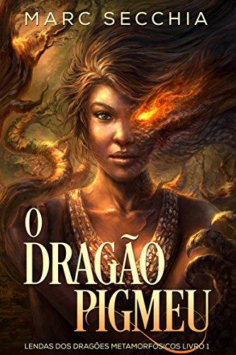 Download O Dragão Pigmeu - Lendas dos Dragões Metamorfósicos Livro 1 (Portuguese Edition) B078Q5Q8FZ