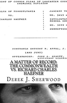 A Matter of Record: The Commonwealth vs. Richard Charles Haefner