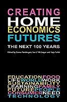 Creating Home Economics Futures:: The Next 100 Years