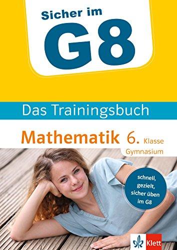 Klett Sicher im G8 Das Trainingsbuch Mathematik 6. Klasse Gymnasium: Schnell, gezielt und sicher üben
