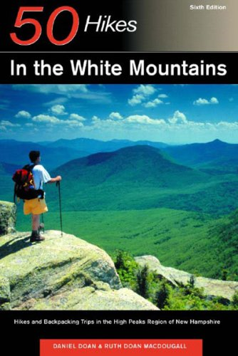 50 Hikes in the White Mountains: Hikes and Backpacking Trips in the High Peaks Region of New Hampshire, Sixth Edition