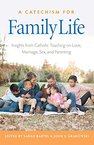 Compare Textbook Prices for A Catechism for Family Life: Insights from Catholic Teaching on Love, Marriage, Sex, and Parenting  ISBN 9780813231235 by Bartel, Sarah,Grabowski, John S.