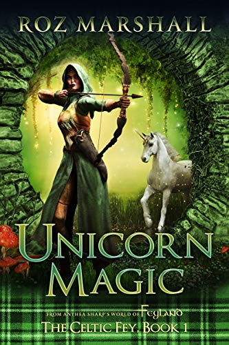 Unicorn Magic: A Feyland Scottish Gamelit Tale (The Celtic Fey Book 1)