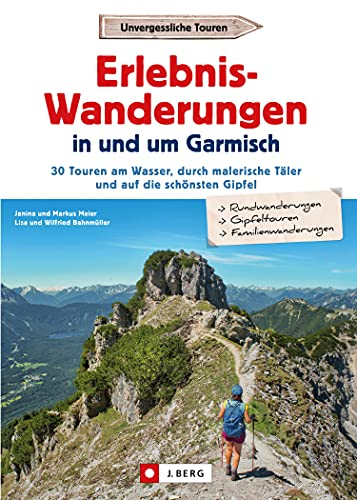Erlebnis-Wanderungen in und um Garmisch: 30 Touren am Wasser, durch malerische Täler und auf die schönsten Gipfel