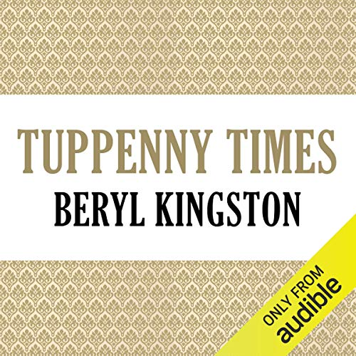 Tuppenny Times                   De :                                                                                                                                 Beryl Kingston                               Lu par :                                                                                                                                 Mary Jane Wells                      Durée : 18 h et 41 min     Pas de notations     Global 0,0