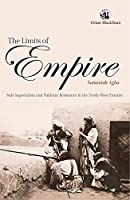 The Limits of Empire: Sub- Imperialism and Pukhtun Resistance in the North- West Frontier