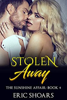 Stolen Away: The Sunshine Affair: Book 4 by [Eric Shoars]